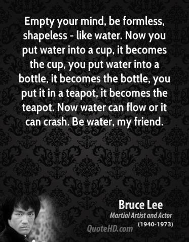 bruce-lee-quote-empty-your-mind-be-formless-shapeless-like-water-now-you-put-water-into-a-cup